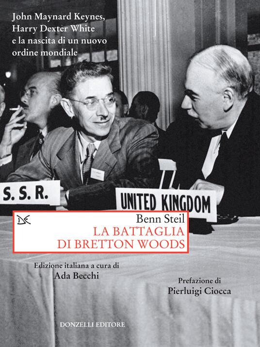 La battaglia di Bretton Woods. John Maynard Keynes, Harry Dexter White e la nascita di un nuovo ordine mondiale - Benn Steil,Ada Becchi - ebook