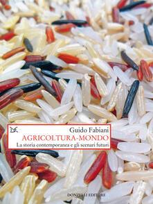 Agricoltura-mondo. La storia contemporanea e gli scenari futuri - Guido Fabiani - ebook