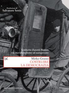 Costruire la democrazia. Umberto Zanotti Bianco tra meridionalismo ed europeismo - Mirko Grasso - ebook