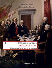 Democrazia. Storia di un'idea tra mito e realtà - Massimo L. Salvadori - ebook