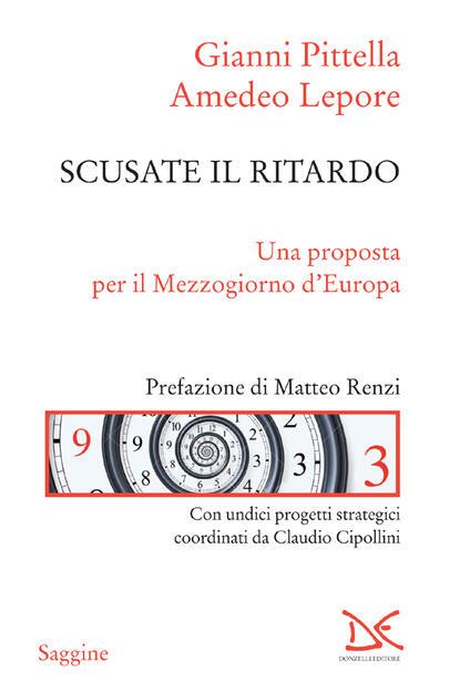 Scusate il ritardo. Una proposta per il Mezzogiorno d'Europa - Amedeo Lepore,Gianni Pittella - ebook