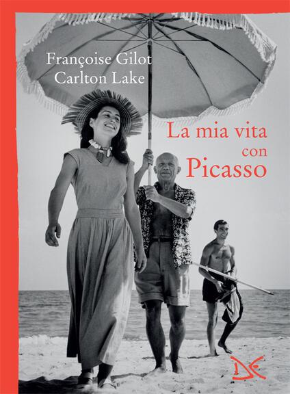 La mia vita con Picasso - Françoise Gilot,Carlton Lake,G. Marussi,L. Marussi - ebook