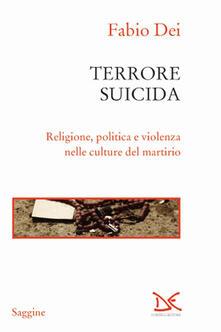 Rallydeicolliscaligeri.it Terrore suicida. Religione, politica e violenza nelle culture del martirio Image