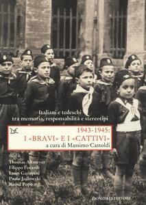 1943-1945. I «bravi» e i «cattivi». Italiani e tedeschi tra memoria, responsabilità e stereotipi