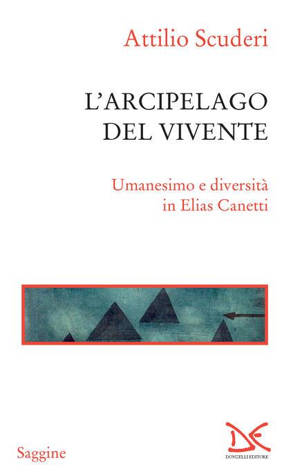 L' arcipelago del vivente. Umanesimo e diversità in Elias Canetti - Attilio Scuderi - ebook