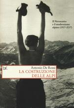 La costruzione delle Alpi. Il Novecento e il modernismo alpino (1917-2017)