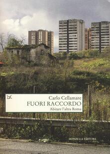 Fuori raccordo. Abitare l'altra Roma - Carlo Cellamare - copertina