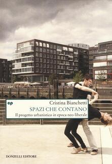 Spazi che contano. Il progetto urbanistico in epoca neo-liberale - Cristina Bianchetti - copertina
