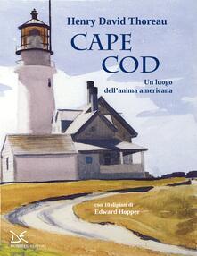 Cape Cod. Un luogo dell'anima americana. Con 10 dipinti di Edward Hopper - Riccardo Duranti,Henry David Thoreau - ebook