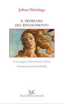 Il problema del Rinascimento - P. Bernardini Marzolla,Johan Huizinga - ebook