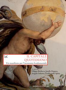 Il capitale quotidiano. Un manifesto per l'economia fondamentale - Filippo Barbera,Joselle Dagnes,Angelo Salento,Ferdinando Spina - ebook