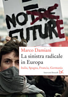 La sinistra radicale in Europa. Italia, Spagna, Germania, Francia - Marco Damiani - ebook