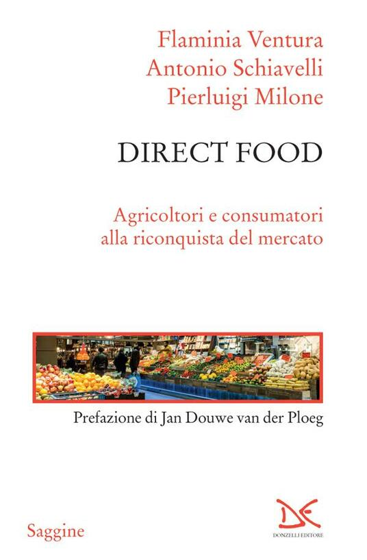 Direct food. Agricoltori e consumatori alla riconquista del mercato - Pierluigi Milone,Antonio Schiavelli,Flaminia Ventura - ebook