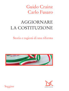 Aggiornare la Costituzione. Storia e ragioni di una riforma - Guido Crainz,Carlo Fusaro - ebook