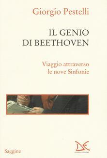 Il genio di Beethoven. Viaggio attraverso le nove Sinfonie - Giorgio Pestelli - copertina