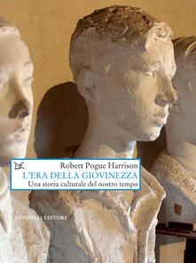 L' era della giovinezza. Una storia culturale del nostro tempo - D. Scaffei,Robert Pogue Harrison - ebook