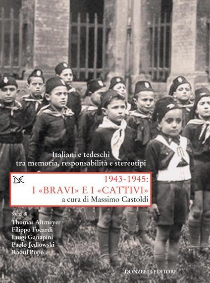 1943-1945. I «bravi» e i «cattivi». Italiani e tedeschi tra memoria, responsabilità e stereotipi - Massimo Castoldi - ebook