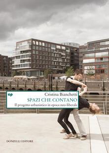 Spazi che contano. Il progetto urbanistico in epoca neo-liberale - Cristina Bianchetti - ebook