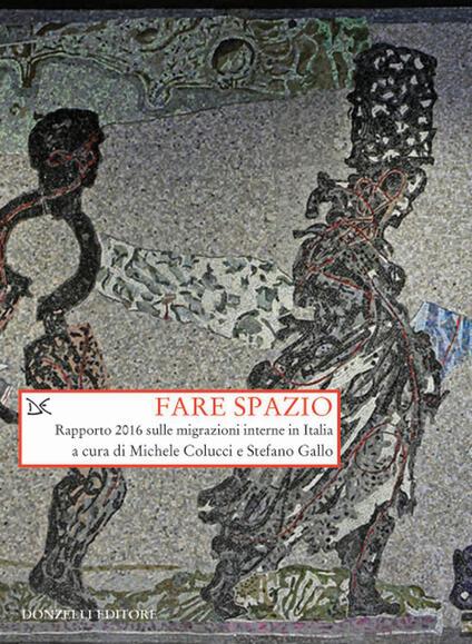Fare spazio. Rapporto 2016 sulle migrazioni interne in Italia - Michele Colucci,Stefano Gallo - ebook