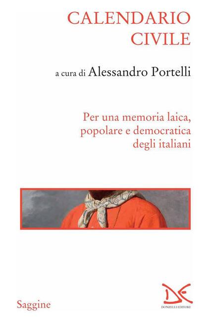 Calendario civile. Per una memoria laica, popolare e democratica degli italiani - Alessandro Portelli - ebook