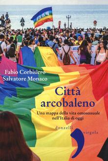 Città arcobaleno. Una mappa della vita omosessuale nell'Italia di oggi - Fabio Corbisiero,Salvatore Monaco - copertina