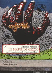Le mafie di mezzo. Mercati e reti criminali a Roma e nel Lazio - Vittorio Martone - copertina