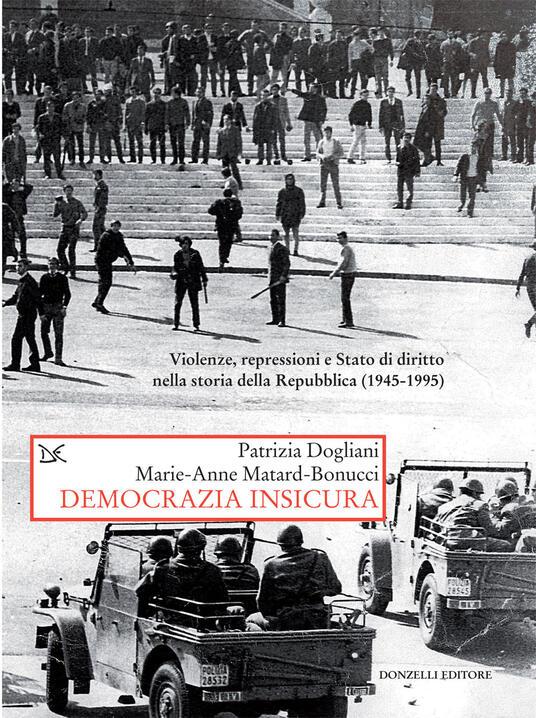 Democrazia insicura. Violenze, repressioni e stato di diritto nella storia della Repubblica (1945-1995) - Patrizia Dogliani,Marie-Anne Matard-Bonucci - ebook