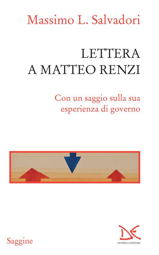 Lettera a Matteo Renzi. Con un saggio sulla sua esperienza di governo - Massimo L. Salvadori - ebook