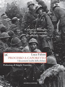 Processo a Caporetto. I documenti inediti della disfatta - Luca Falsini - ebook