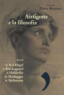 Voluntariadobaleares2014.es Antigone e la filosofia. Hegel, Holderlin, Kierkegaard, Heidegger, Bultrmann Image