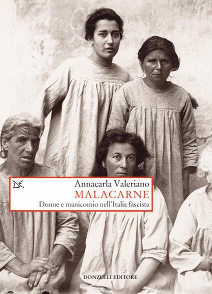 Malacarne. Donne e manicomio nell'Italia fascista - Annacarla Valeriano - copertina