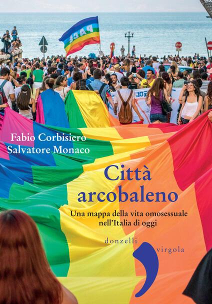Città arcobaleno. Una mappa della vita omosessuale nell'Italia di oggi - Fabio Corbisiero,Salvatore Monaco - ebook