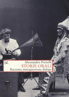 Storie orali. Racconto, immaginazione, dialogo - Alessandro Portelli - copertina