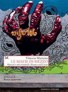 Le mafie di mezzo. Mercati e reti criminali a Roma e nel Lazio - Vittorio Martone - ebook