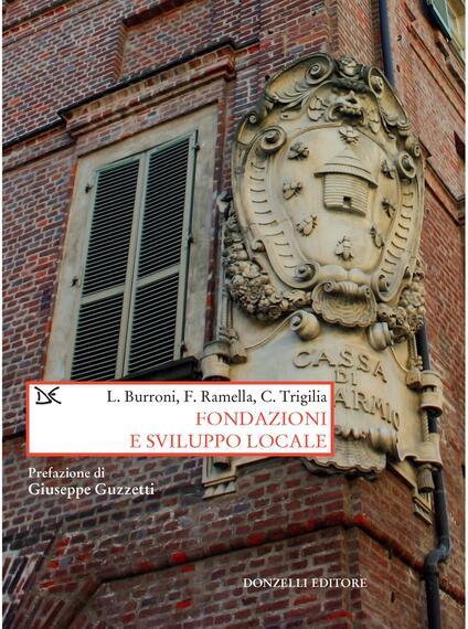 Fondazioni e sviluppo locale - Luigi Burroni,Francesco Ramella,Carlo Trigilia - ebook