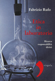 Etica in laboratorio. Ricerca, responsabilità, diritti - Fabrizio Rufo - copertina