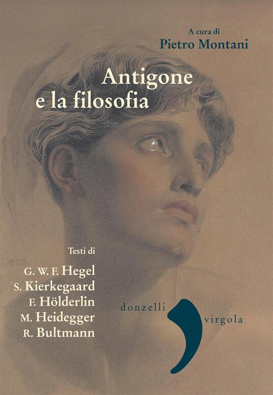 Antigone e la filosofia. Hegel, Holderlin, Kierkegaard, Heidegger, Bultrmann - Pietro Montani - ebook