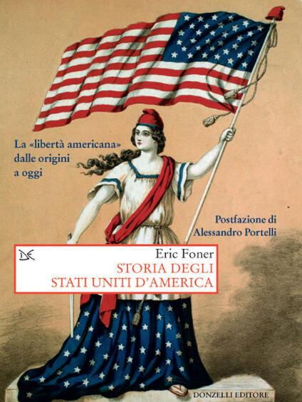 Storia degli Stati Uniti d'America. La «libertà americana» dalle origini a oggi - Annalisa Merlino,Eric Foner - ebook