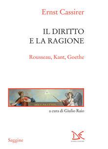 Il diritto e la ragione. Rousseau, Kant, Goethe - Ernst Cassirer,Giulio Raio - ebook