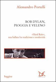 Bob Dylan, pioggia e veleno. «Hard rain», una ballata fra tradizione e modernità.pdf