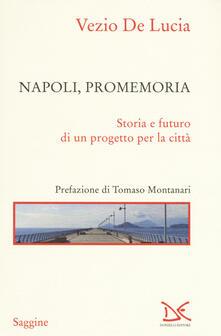 Napoli, promemoria. Storia e futuro di un progetto per la città - Vezio De Lucia - copertina