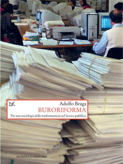 Buroriforma. Per una sociologia delle trasformazioni nel lavoro pubblico - Adolfo Braga - ebook