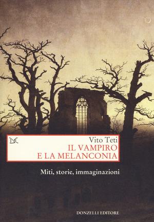 Il vampiro e la melanconia. Miti, storie, immaginazioni