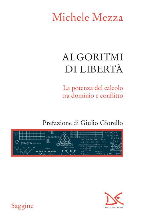Algoritmi di libertà. La potenza del calcolo tra dominio e conflitto - Michele Mezza - ebook
