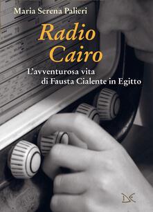 Radio Cairo. L'avventurosa vita di Fausta Cialente in Egitto - Maria Serena Palieri - ebook