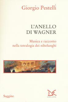 L' anello di Wagner. Musica e racconto nella tetralogia dei nibelunghi - Giorgio Pestelli - copertina