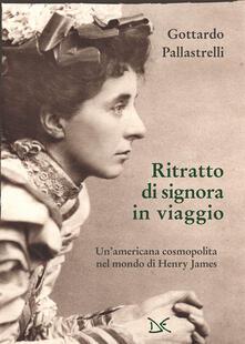 Ritratto di signora in viaggio. Un'americana cosmopolita nel mondo di Henry James - Gottardo Pallastrelli - ebook