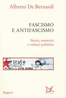 Fascismo e antifascismo. Storia, memoria e culture politiche - Alberto De Bernardi - copertina