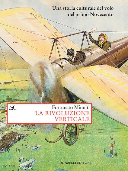 La rivoluzione verticale. Una storia culturale del volo nel primo Novecento - Fortunato Minniti - ebook