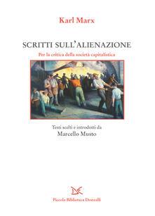 Scritti sull'alienazione. Per la critica della società capitalistica - Karl Marx,Marcello Musto - ebook